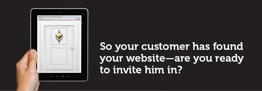 So your customers have found your website - are you ready to invite them in?